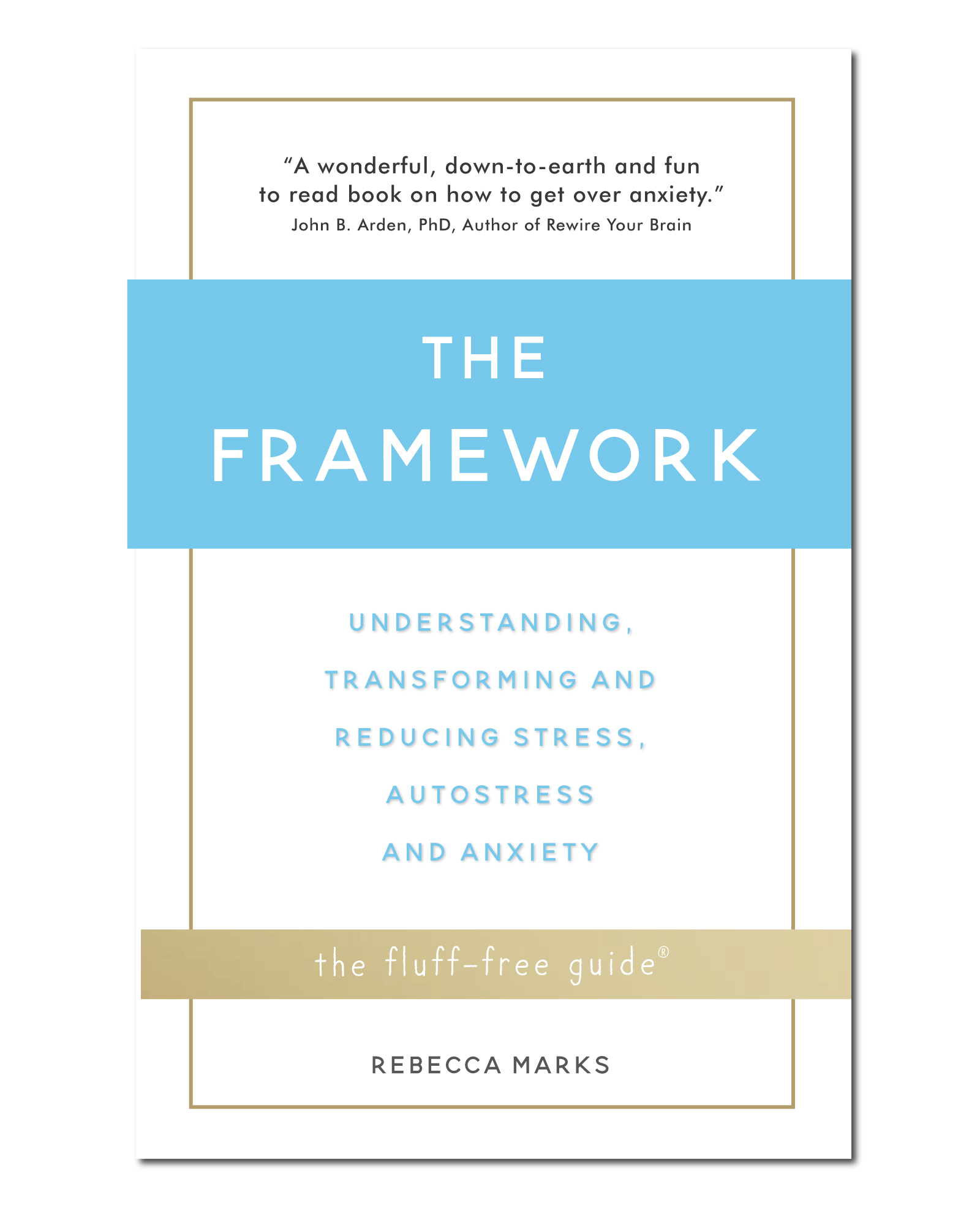 The Framework: Understanding, Transforming and Reducing Stress, Autostress and Anxiety